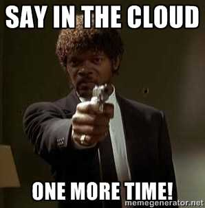 Say In The Cloud One More Time